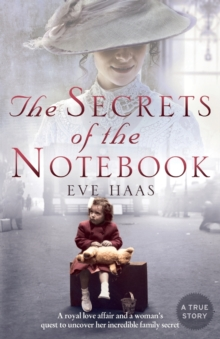 The Secrets of the Notebook : A Royal Love Affair and a Woman's Quest to Uncover Her Incredible Family Secret, Paperback Book