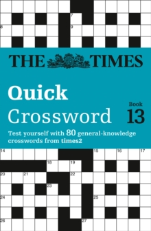 The Times Quick Crossword Book 13 : 80 General Knowledge Puzzles from the Times 2, Paperback Book