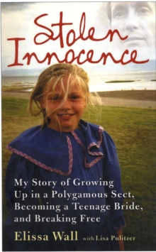 Stolen Innocence : My Story of Growing Up in a Polygamous Sect, Becoming a Teenage Bride, and Breaking Free, Paperback Book