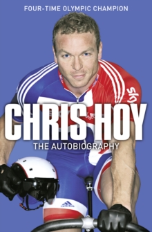 Chris Hoy: The Autobiography, Paperback Book