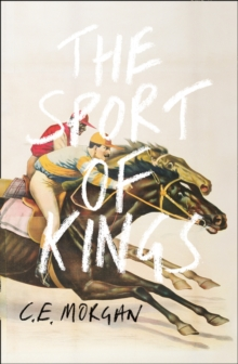 The Sport of Kings : Shortlisted for the Baileys Women's Prize for Fiction 2017, Hardback Book