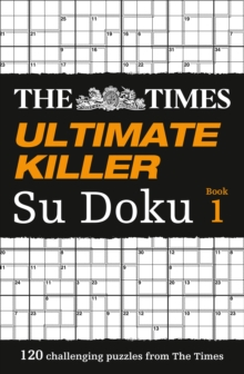 The Times Ultimate Killer Su Doku : 120 Challenging Puzzles from the Times, Paperback / softback Book