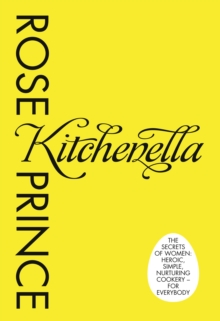 Kitchenella : The Secrets of Women: Heroic, Simple, Nurturing Cookery - for Everyone, Hardback Book