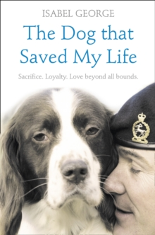 The Dog that Saved My Life : Incredible True Stories of Canine Loyalty Beyond All Bounds, Paperback Book