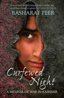 Curfewed Night : A Frontline Memoir of Life, Love and War in Kashmir, Paperback Book