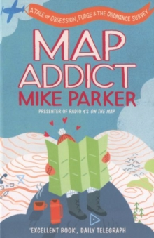 Map Addict : A Tale of Obsession, Fudge & the Ordnance Survey, Paperback / softback Book