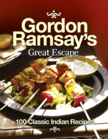 Gordon Ramsay's Great Escape : 100 Classic Indian Recipes, Paperback Book