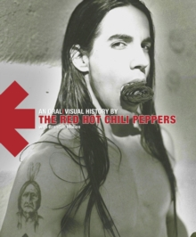 Red Hot Chili Peppers : An Oral/Visual History, Hardback Book