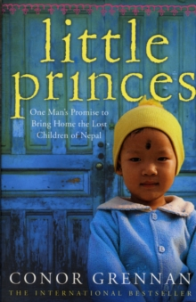 Little Princes : One Man's Promise to Bring Home the Lost Children of Nepal, Paperback / softback Book