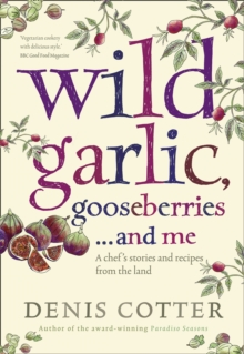 Wild Garlic, Gooseberries and Me : A Chef's Stories and Recipes from the Land, Paperback Book