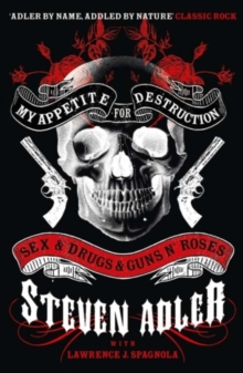 My Appetite for Destruction : Sex & Drugs & Guns `N' Roses, Paperback / softback Book