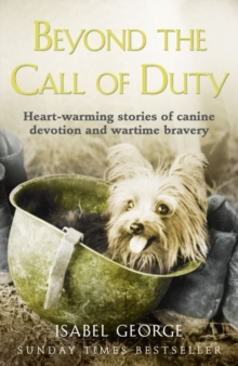 Beyond the Call of Duty : Heart-Warming Stories of Canine Devotion and Bravery, Paperback Book