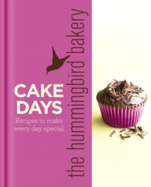 The Hummingbird Bakery Cake Days : Recipes to Make Every Day Special, Hardback Book