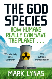 The God Species : How Humans Really Can Save the Planet..., Paperback Book