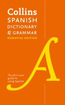 Collins Spanish Dictionary & Grammar Essential edition : 60,000 Translations Plus Grammar Tips for Everyday Use, Paperback Book