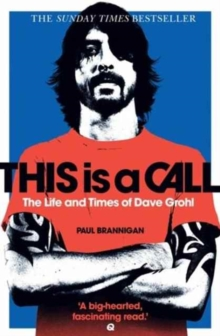 This Is a Call : The Life and Times of Dave Grohl, Paperback / softback Book