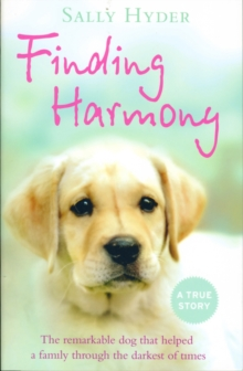 Finding Harmony : The Remarkable Dog That Helped a Family Through the Darkest of Times, Paperback Book