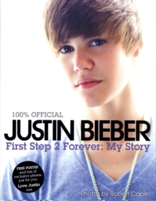Justin Bieber - First Step 2 Forever, My Story, Hardback Book