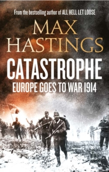 Catastrophe : Europe Goes to War 1914, Hardback Book