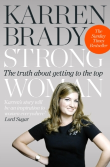 Strong Woman : The Truth About Getting to the Top, Paperback / softback Book