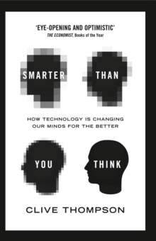 Smarter Than You Think : How Technology is Changing Our Minds for the Better, Paperback / softback Book