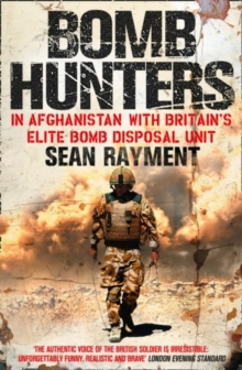 Bomb Hunters : In Afghanistan with Britain's Elite Bomb Disposal Unit, Paperback Book