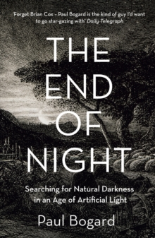 The End of Night : Searching for Natural Darkness in an Age of Artificial Light, Paperback Book