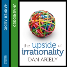 The Upside of Irrationality : The Unexpected Benefits of Defying Logic at Work and at Home, eAudiobook MP3 eaudioBook