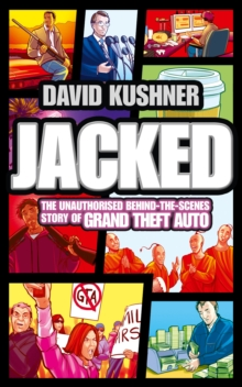 Jacked : The Unauthorized Behind-the-Scenes Story of Grand Theft Auto, Paperback Book