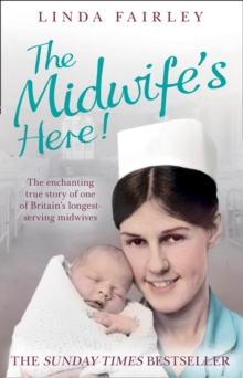 The Midwife's Here! : The Enchanting True Story of One of Britain's Longest Serving Midwives, Paperback Book