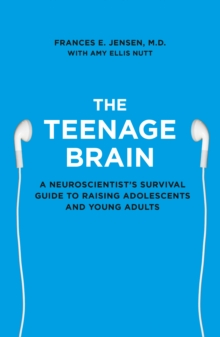 The Teenage Brain : A Neuroscientist's Survival Guide to Raising Adolescents and Young Adults, Paperback Book