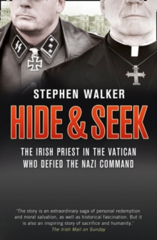 Hide and Seek : The Irish Priest in the Vatican Who Defied the Nazi Command. the Dramatic True Story of Rivalry and Survival During WWII., Paperback Book
