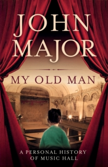 My Old Man : A Personal History of Music Hall, Hardback Book