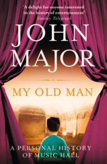 My Old Man : A Personal History of Music Hall, Paperback Book