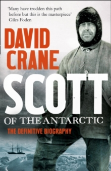 Scott of the Antarctic : The Definitive Biography, Paperback Book