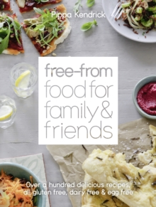 Free-From Food for Family and Friends : Over a Hundred Delicious Recipes, All Gluten-Free, Dairy-Free and Egg-Free, Hardback Book