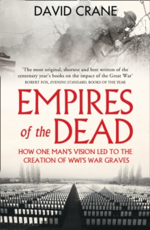 Empires of the Dead : How One Man's Vision LED to the Creation of WWI's War Graves, Paperback Book