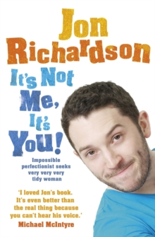 It's Not Me, It's You! : Impossible Perfectionist Seeks Very Very Very Tidy Woman, Paperback / softback Book