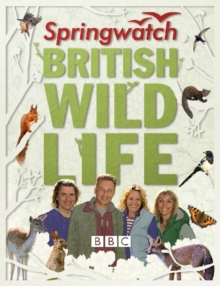 Springwatch British Wildlife : Accompanies the BBC 2 Tv Series, Hardback Book