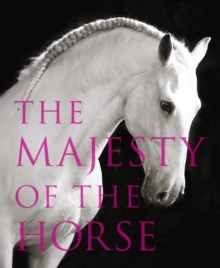 The Majesty of the Horse : An Illustrated History, Hardback Book