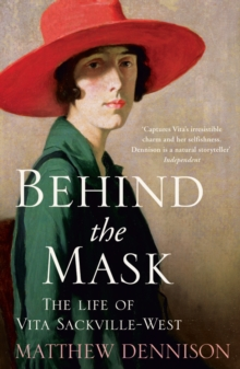 Behind the Mask : The Life of Vita Sackville-West, Paperback / softback Book