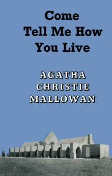 Come, Tell Me How You Live : An Archaeological Memoir, Hardback Book