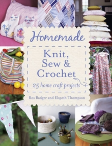 Homemade Knit, Sew & Crochet : 25 Home Craft Projects, Paperback Book