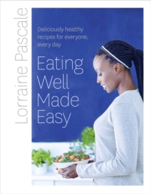 Eating Well Made Easy : Deliciously Healthy Recipes for Everyone, Every Day, Hardback Book