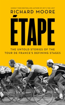 Etape : The Untold Stories of the Tour De France's Defining Stages, Paperback Book