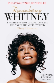Remembering Whitney : A Mother's Story of Life, Loss and the Night the Music Stopped, Paperback Book