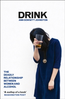 Drink : The Deadly Relationship Between Women and Alcohol, Paperback Book
