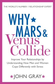Why Mars and Venus Collide : Improve Your Relationships by Understanding How Men and Women Cope Differently with Stress, Paperback Book