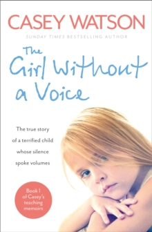 The Girl Without a Voice : The True Story of a Terrified Child Whose Silence Spoke Volumes, Paperback Book