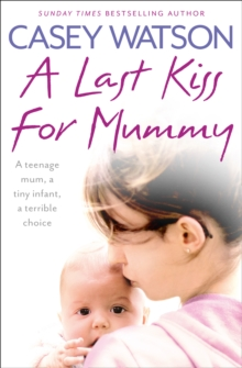 A Last Kiss for Mummy : A Teenage Mum, a Tiny Infant, a Desperate Decision, Paperback Book